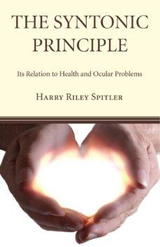 Libros gratis descargables THE SYNTONIC PRINCIPLE: ITS RELATION TO HEALTH AND OCULAR PROBLEMS de HARRY RILEY SPITLER