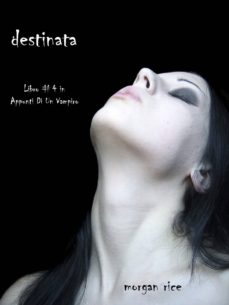 destinata (libro #4 in appunti di un vampiro) (ebook)-morgan rice-9781632911063