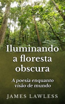 iluminando a floresta obscura: a poesia enquanto visão de mundo (ebook)-9781633394063