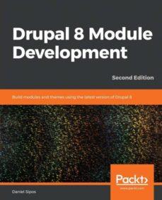 Descargar DRUPAL 8 MODULE DEVELOPMENT: BUILD MODULES AND THEMES USING THE L gratis pdf - leer online