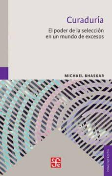 curaduria: el poder de la seleccion en un mundo de excesos-michael bhaskar-9786071653963