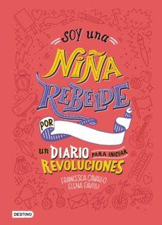 soy una niña rebelde. un diario para iniciar revoluciones-elena favilli-francesca cavallo-9788408205463