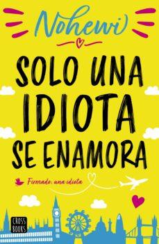 Libros gratis descargar ipod touch SOLO UNA IDIOTA SE ENAMORA in Spanish de NOHEWI