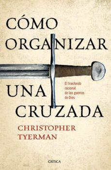 cómo organizar una cruzada (ebook)-christopher tyerman-9788416771363