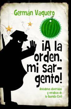 Ebook kostenlos descargar fr kindle ¡A LA ORDEN, MI SARGENTO! iBook RTF PDB 9788416776863 de GERMAN VAQUERO (Literatura española)