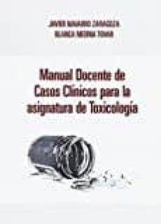 Descargarlo gratis libros en pdf. MANUAL DOCENTE DE CASOS CLINICOS PARA LA ASIGNATURA DE TOXICOLOGI A de JAVIER NAVARRO ZARAGOZA