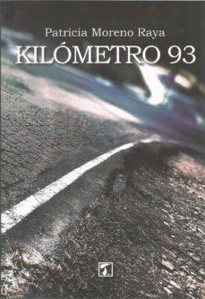 Descargando libros en pdf KILOMETRO 93 de PATRICIA MORENO RAYA