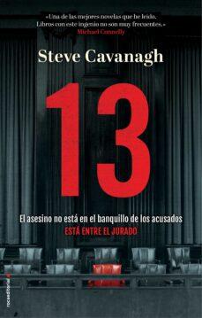 Descargar e book gratis en línea 13: EL ASESINO NO ESTA EN EL BANQUILLO DE LOS ACUSADOS, ESTA ENTRE EL JURADO (Literatura española) de STEVE CAVANAGH CHM 9788417541163