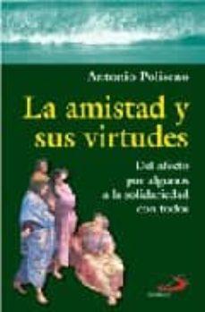 LA AMISTAD Y SUS VIRTUDES: DEL AFECTO POR ALGUNOS A LA SOLIDARIDA D CON TODOS - ANTONIO POLISENO | Adahalicante.org
