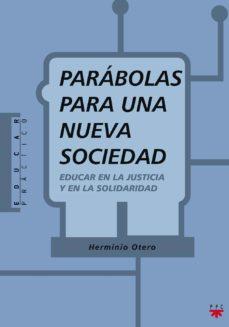 parabolas para una nueva sociedad: educar en la justicia y en la solidaridad-herminio otero-9788428815963
