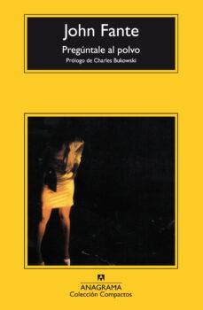 Formato de txt gratis para descargar libros electrónicos PREGUNTALE AL POLVO (4ª ED.) FB2 PDB (Literatura española) de JOHN FANTE, PROL. DE CHARLES BUKOWSKI