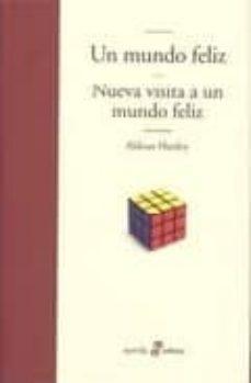 Descargar el formato de libro electrónico en pdf. UN MUNDO FELIZ; NUEVA VISITA A UN MUNDO FELIZ (4ª ED.) de HUXLEY. ALDOUS