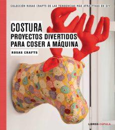 Descargar epub libros gratis ROSA CRAFTS: COSTURA: PROYECTOS DIVERTIDOS Y ORIGINALES (Spanish Edition) ePub iBook RTF 9788448020163