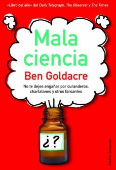 mala ciencia: no te dejes engañar por curanderos, charlatanes y o tros farsantes-ben goldacre-9788449324963