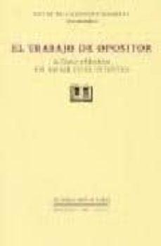 el trabajo de opositor (como aprobar sin morir en el intento)-david de la fuente ramirez-9788461158263