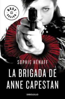 Descargar ebook for joomla LA BRIGADA DE ANNE CAPESTAN (ANNE CAPESTAN 1) en español de SOPHIE HENAFF PDB FB2 9788466340663