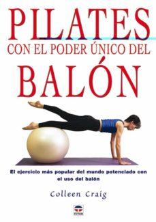 pilates con el poder unico del balon: el ejercicio mas popular de l mundo potenciado con el uso del balon-colleen graig-9788479025663