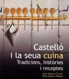 castello i la seua cuina: tradicions, histories i receptes-joan agusti i vicent-9788480217163