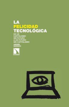 Descargar LA FELICIDAD TECNOLOGICA: DE UN CAPITALISMO SIN FUTURO A UN FUTUR O SIN CAPITALISMO gratis pdf - leer online