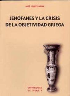 jenofanes y la crisis de la objetividad griega-jose lorite mena-9788483714263