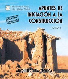 Descargar APUNTES DE INICIACION A LA CONSTRUCCION, TOMO I . gratis pdf - leer online