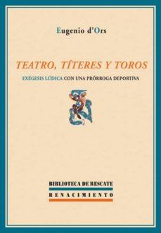 Descargar TEATRO, TITERES Y TOROS: EXEGESIS LUDICA CON UNA PRORROGA DEPORTI VA gratis pdf - leer online