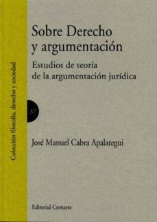 sobre derecho y argumentacion: estudios de teoria de la argumentacion juridica-jose manuel cabra apalategui-9788490453063