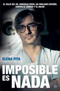 imposible es nada: el viaje del dr. gonzalez rivas, un cirujano español contra el cancer y el dolor-elena pita-9788490609163