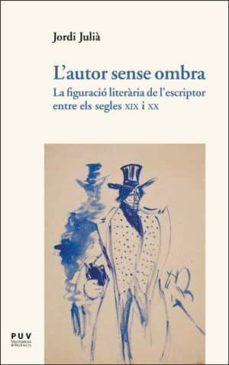 Encuentroelemadrid.es L Autor Sense Ombra: La Figuracio Literaria De L Escriptor Entre Els Segles Xi Image
