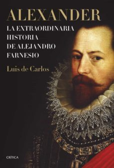 Compartir libro de descarga ALEXANDER: LA EXTRAORDINARIA HISTORIA DE ALEJANDRO FARNESIO 9788491991663