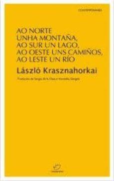 ao norte unha montaña, ao sur un lago, ao oeste uns camiños, ao l est un rio-laszlo krasznahorkai-9788492866663