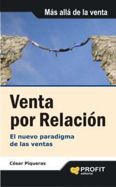venta por relacion: el nuevo paradigma de las ventas-cesar piqueras-9788492956463