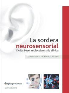 Descargar libros electrónicos gratis en portugués LA SORDERA NEUROSENSORIAL. DE LAS BASES MOLECULARES A LA CLINICA in Spanish 9788494011863