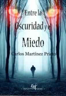 entre la oscuridad y el miedo-carlos martinez prieto-9788494409363