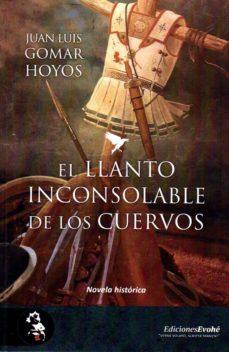 Audiolibros gratis descargar ipad gratis EL LLANTO INCONSOLABLE DE LOS CUERVOS 9788494898563 RTF de JUAN LUIS GOMAR HOYOS