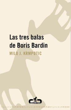 Descargar archivo ebook gratis LAS TRES BALAS DE BORIS BARDIN de MILO J. KRMPOTIC PDB iBook PDF