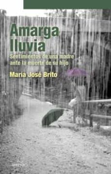 amarga lluvia: sentimientos de una madre ante la muerte de su hij o-maria jose brito-9788497432863