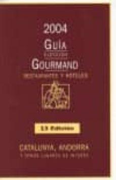 Concursopiedraspreciosas.es Guia Gourmand 2004 De Restaurantes Y Hoteles: Catalunya, Andorra Y Otros Lugares De Interes Image