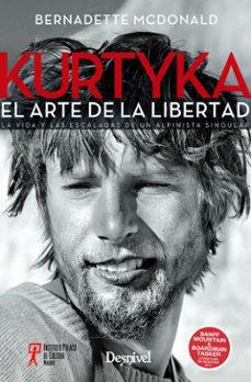 Audiolibros descargables gratis KURTYKA: EL ARTE DE LA LIBERTAD: LA VIA Y LAS ESCALADAS DE UN ALPINISTA SINGULAR FB2 iBook PDB (Literatura española)