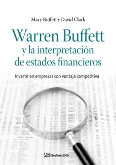 warren buffett y la interpretacion de estados financieros: invert ir en empresas con ventaja competitiva-mary buffett-david clark-9788498750263