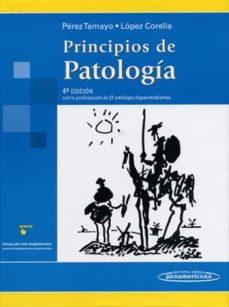 Descargar libro online gratis PRINCIPIOS DE PATOLOGIA (4ª ED.) FB2 PDF (Literatura española) de RUY PEREZ TAMAYO 9789687988863