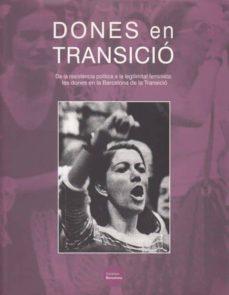 DONES EN TRANSICIÓ. DE LA RESISTÈNCIA POLÍTICA A LA LEGITIMITAT FEMINISTA: LES DONES EN LA BARCELONA DE LA TRANSICIÓ - MARY NASH | Adahalicante.org