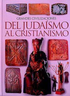 GRANDES CIVILIZACIONES. DEL JUDAÍSMO AL CRISTIANISMO - VVAA | Adahalicante.org