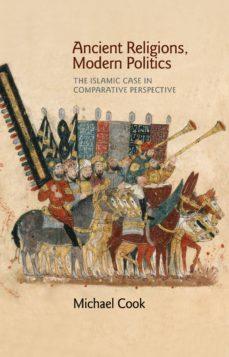 ancient religions, modern politics (ebook)-michael cook-9781400850273