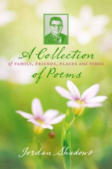 a collection of poems: of family, friends, places and times (ebook)-jordan shadows-9781618420473