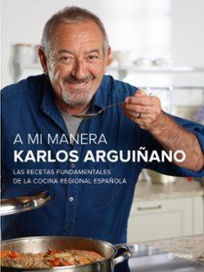 a mi manera: las recetas fundamentales de la cocina regional española-karlos arguiñano-9788408147473