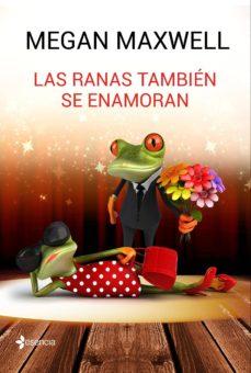 Descarga gratuita de libros para ipod LAS RANAS TAMBIEN SE ENAMORAN de MEGAN MAXWELL 9788408162773 en español