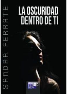 Descargas de libros electrónicos gratis para ipad LA OSCURIDAD DENTRO DE TI in Spanish de SANDRA FERRATE 9788415615873 iBook FB2