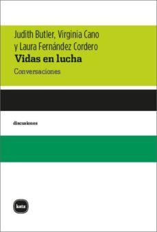 Descarga gratuita de libros electrónicos en línea VIDAS EN LUCHA: CONVERSACIONES (Literatura española) de JUDITH BUTLER, VIRGINIA CANO, LAURA FERNANDEZ CORDERO  9788415917373