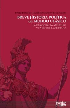 breve historia politica del mundo clasico: la democracia ateniense y la republica romana-david hernandez de la fuente-pedro barcelo-9788416020973